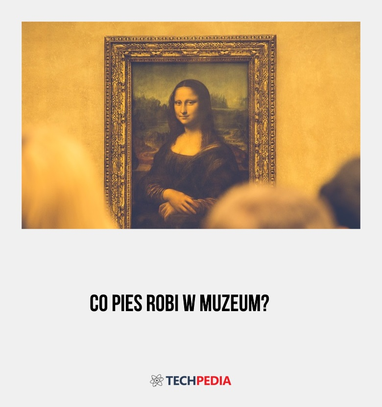 Co pies robi w muzeum?