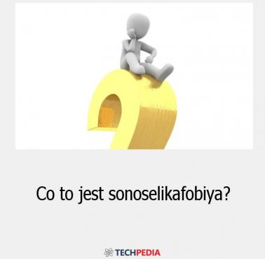 Co to jest sonoselikafobiya?