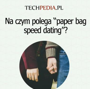 "Na czym polega ""paper bag speed dating""?"